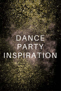 Dance Party Inspiration
