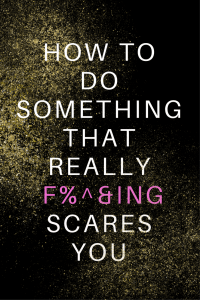 How to Do Something That Really Scares You