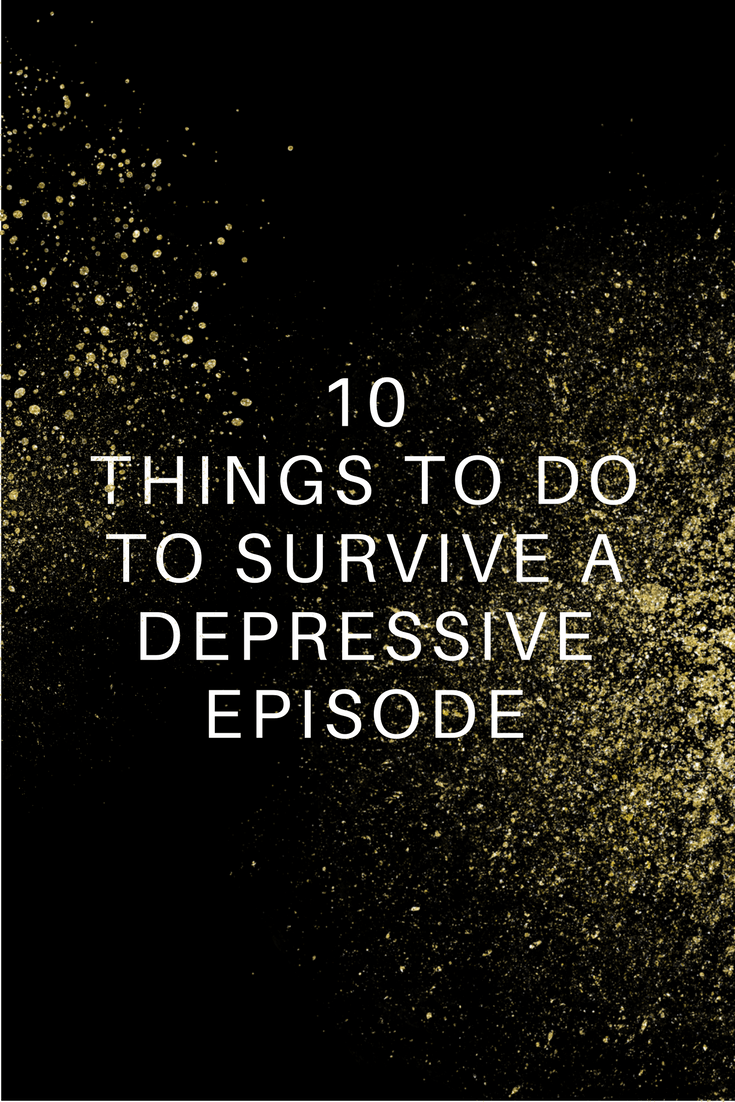 10 Things to do to Survive a Depressive Episode