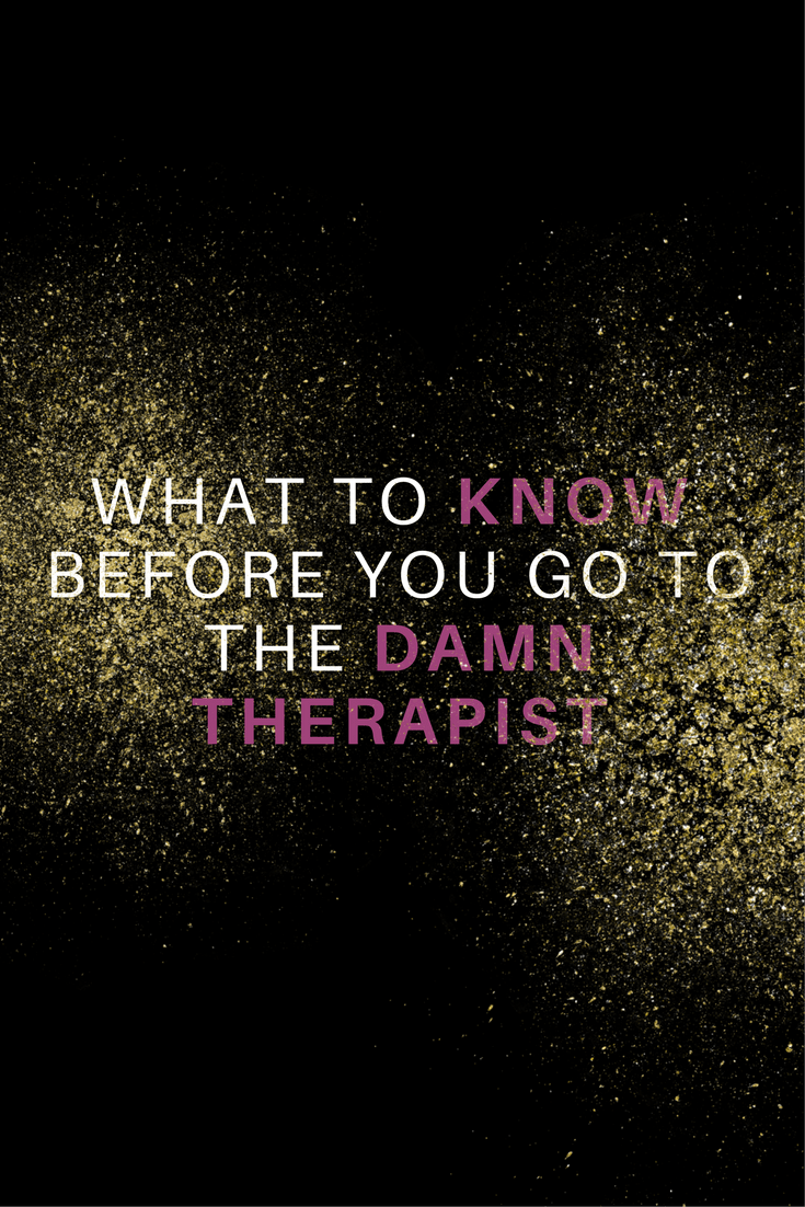 What to Know Before You Go to the Damn Therapist