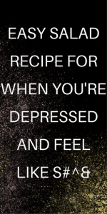 Easy Salad Recipe for When You're Depressed