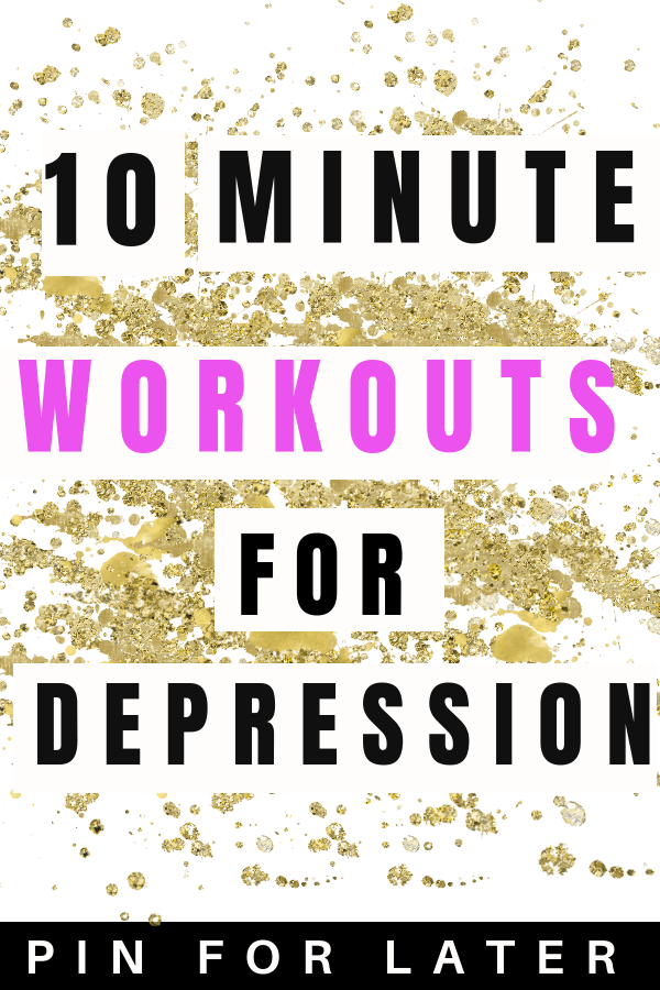 10 minute workouts for depression   depression tips   overcoming depression   mental health   self-care   exercise for beginners   easy workouts   free workouts