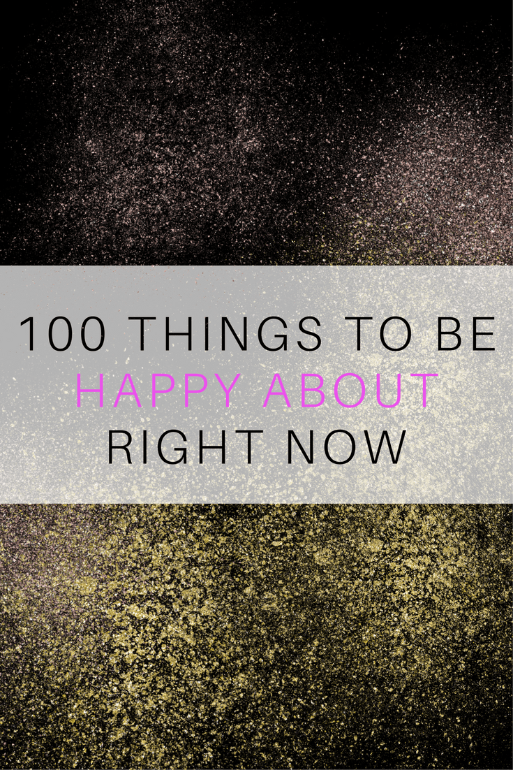 100 THINGS TO BE HAPPY ABOUT RIGHT NOW