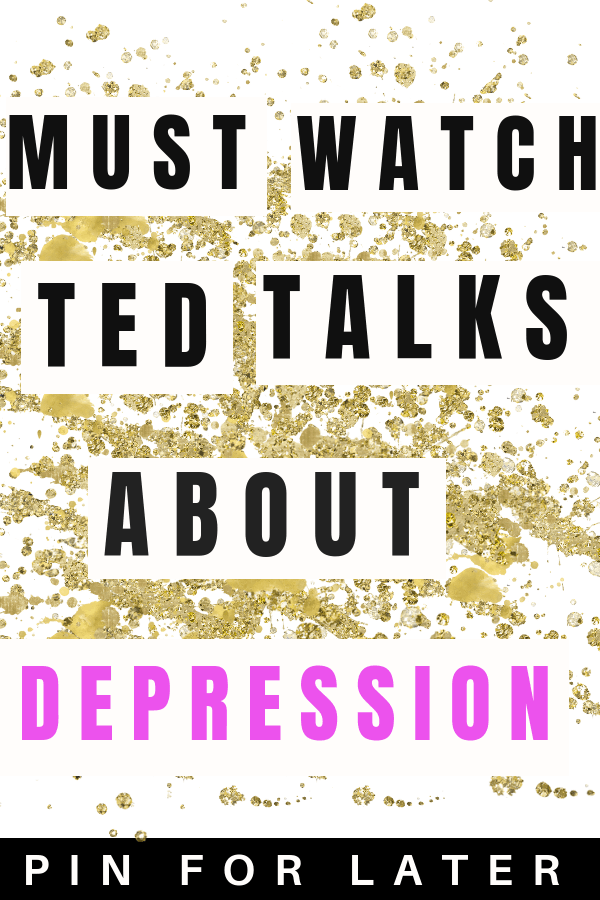 TED talks about depression | depressed | depression tips | overcoming depression | mental health tips