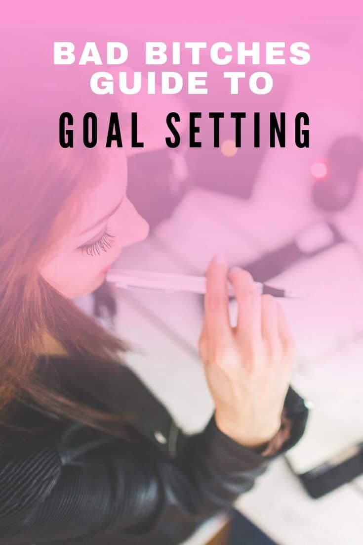 Bad bitches guide to goal setting