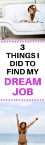3 THINGS I DID TO FIND MY DREAM JOB