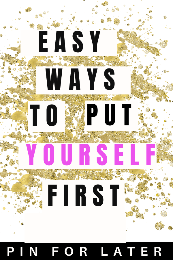 Easy ways to put yourself first | self-care | mental health | burn out | productivity