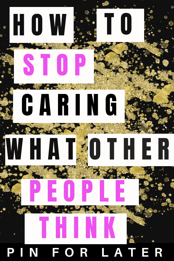 stop caring what other people think | confidence | positivity | happiness | mental health