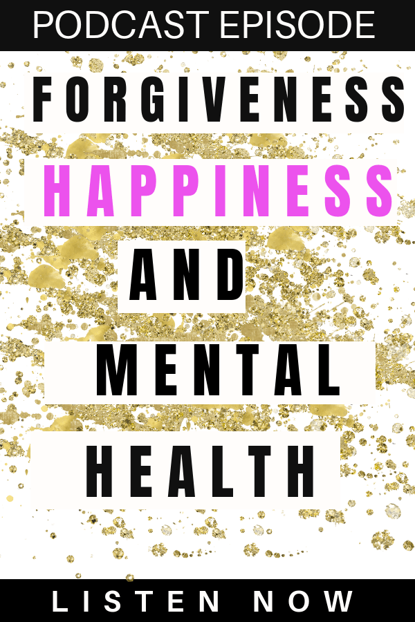 Forgiveness | healthy relationships | happiness | mental health