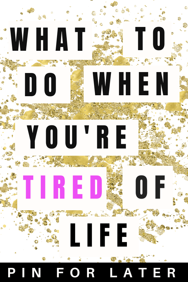 What to do when you're tired of life | depression tips | self-care | mental health
