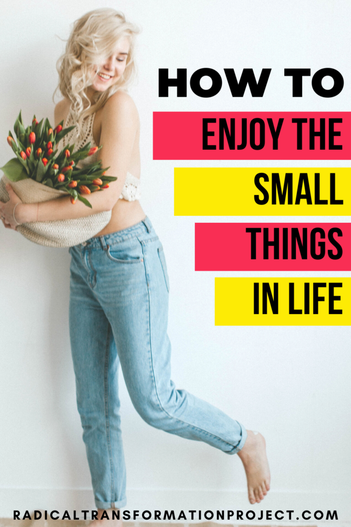 enjoy the small things in life