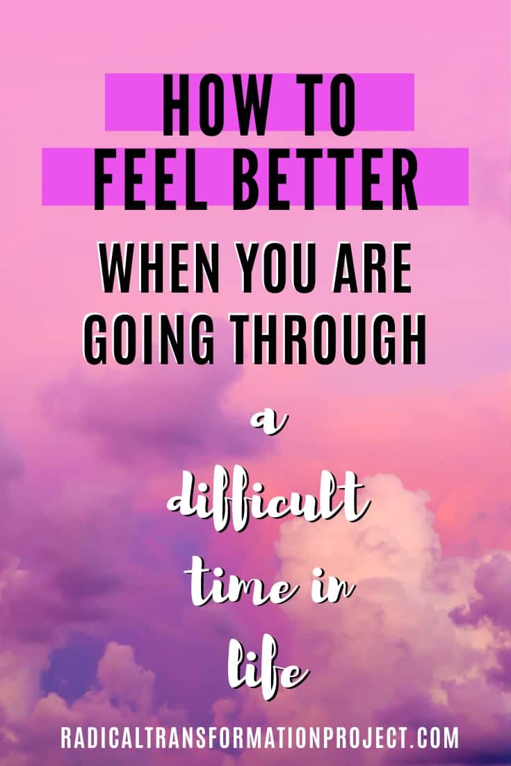 how to feel better when you're going through a dificult time