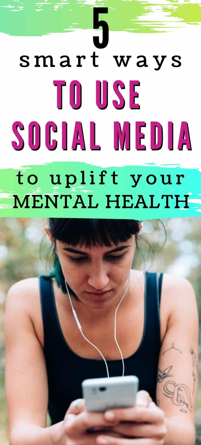 5 SMART WAYS TO USE SOCIAL MEDIA TO UPLIFT YOUR MENTAL HEALTH