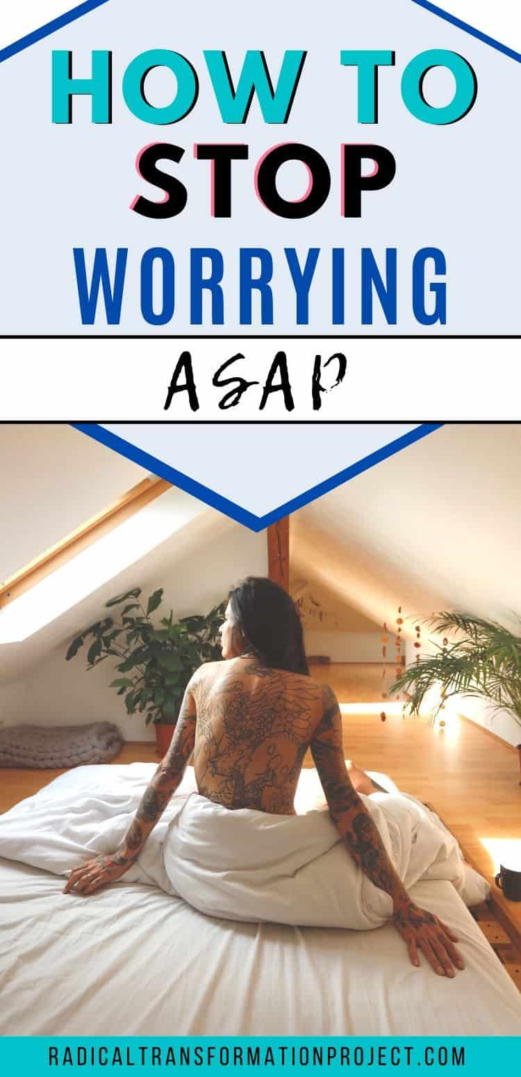 how to stop worrying ASAP